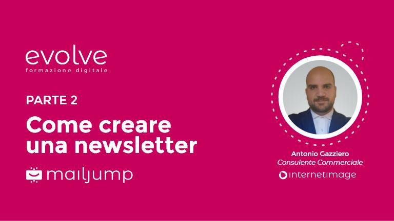 EVOLVE – Come creare una newsletter (parte 2)