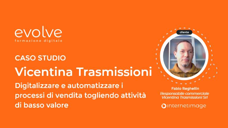 EVOLVE – Caso studio Vicentina Trasmissioni